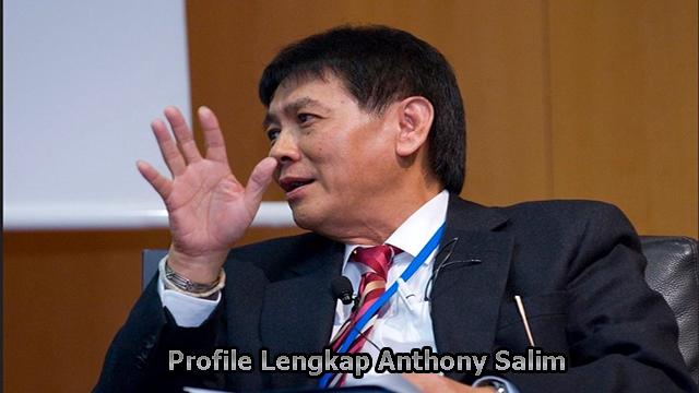 Profile Lengkap Anthony Salim – Pemilik Salim Group di Indonesia