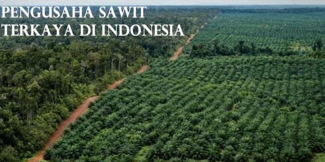 Pengusaha Sawit Terkaya di Indonesia