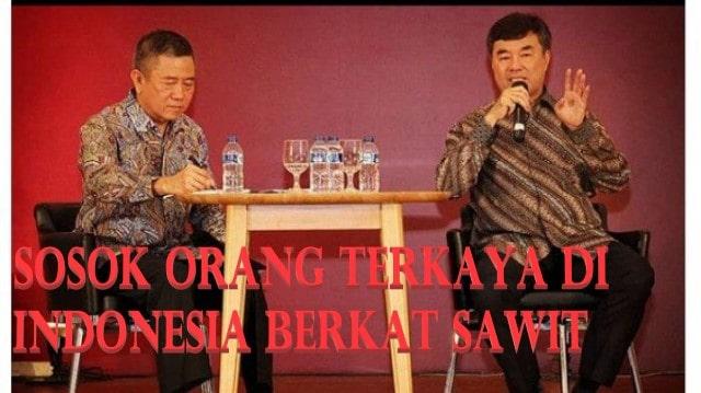 Sosok Orang Terkaya di Indonesia Berkat Sawit